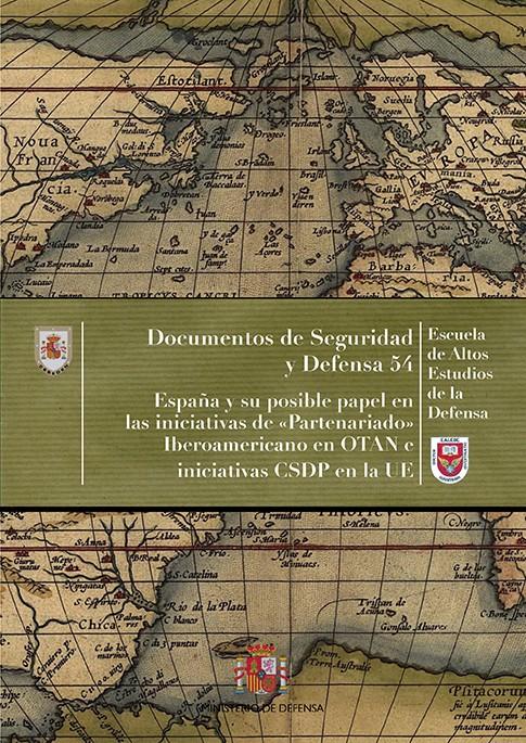 ESPAÑA Y SU POSIBLE PAPEL EN LAS INICIATIVAS DE «PARTENARIADO» IBEROAMERICANO EN OTAN E INICIATIVAS CSDP EN LA UE