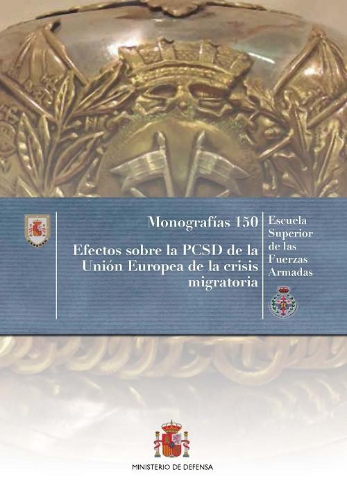 EFECTOS SOBRE LA PCSD DE LA UE, DE LA CRISIS MIGRATORIA. MONOGRAFÍA DEL CESEDEN Nº 150