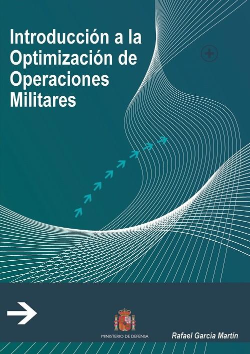 INTRODUCCIÓN A LA OPTIMIZACIÓN DE OPERACIONES MILITARES. APLICACIONES DE LA PROGRAMACIÓN LINEAL