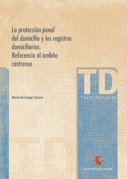 LA PROTECCIÓN PENAL DEL DOMICILIO Y LOS REGISTROS DOMICILIARIOS. REFERENCIA AL ÁMBITO CASTRENSE