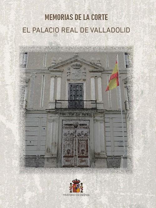 Memorias de la Corte. El Palacio Real de Valladolid
