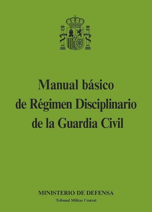 MANUAL BÁSICO DE RÉGIMEN DISCIPLINARIO DE LA GUARDIA CIVIL