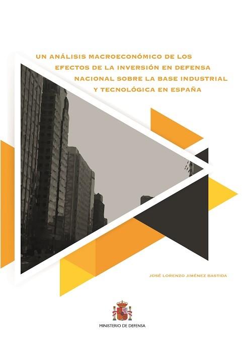UN ANÁLISIS MACROECONÓMICO DE LOS EFECTOS DE LA INVERSIÓN EN DEFENSA NACIONAL SOBRE LA BASE INDUSTRIAL Y TECNOLÓGICA EN ESPAÑA