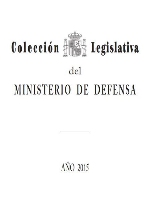 COLECCIÓN LEGISLATIVA DEL MINISTERIO DE DEFENSA. AÑO 2015