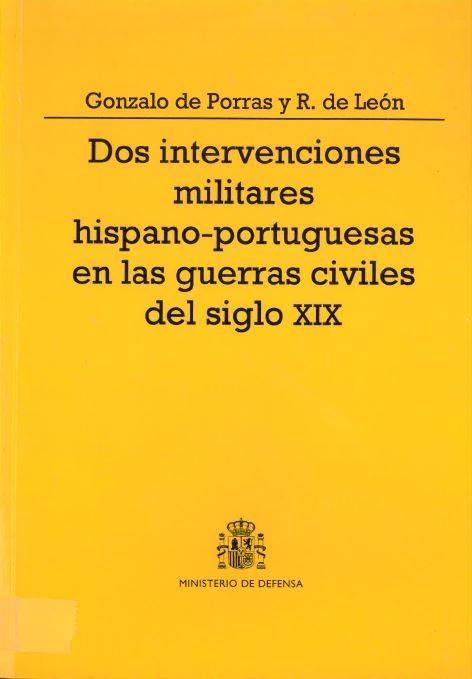 DOS INTERVENCIONES MILITARES HISPANO-PORTUGUESAS EN LAS GUERRAS CIVILES DEL SIGLO XIX