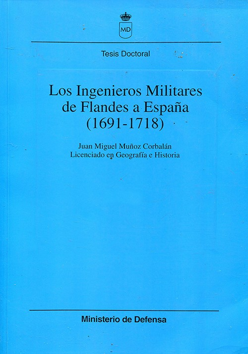 LOS INGENIEROS MILITARES DE FLANDES A ESPAÑA 1691-1718. Tomos I y II