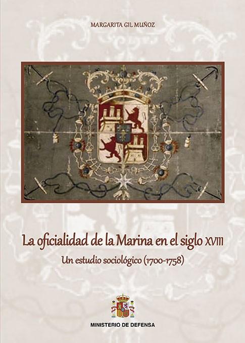 LA OFICIALIDAD DE LA MARINA EN EL SIGLO XVIII. UN ESTUDIO SOCIOLÓGICO (1700-1758)