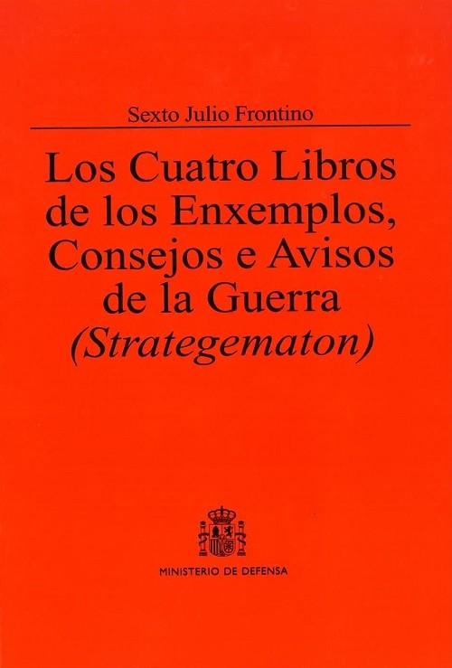 LOS CUATRO LIBROS DE LOS ENXEMPLOS, CONSEJOS E AVISOS DE LA GUERRA (STRATEGEMATON)