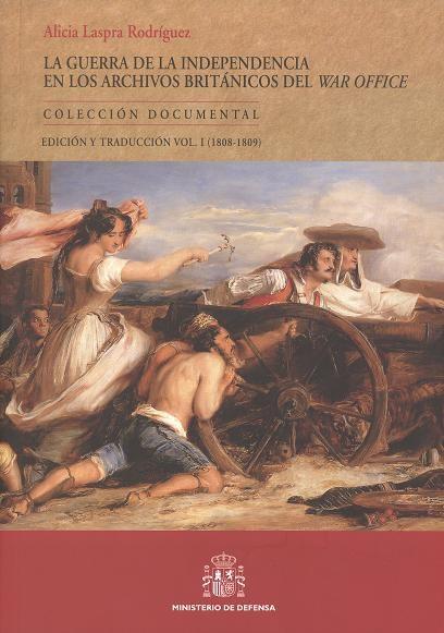 LA GUERRA DE LA INDEPENDENCIA EN LOS ARCHIVOS BRITÁNICOS DEL WAR OFFICE. VOL. I (1808-1809)