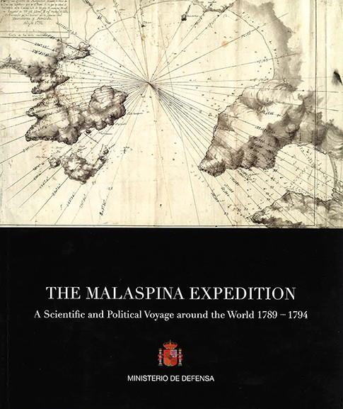 THE MALASPINA EXPEDITION: A SCIENTIFIC AND POLITICAL VOYAGE AROUND THE WORLD 1789-1794