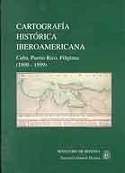 CARTOGRAFÍA HISTÓRICA IBEROAMERICANA: CUBA, PUERTO RICO, FILIPINAS (1890-1899)