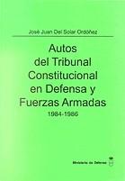 AUTOS DEL TRIBUNAL CONSTITUCIONAL EN DEFENSA Y FUERZAS ARMADAS 1984-1986. (Tomo II)