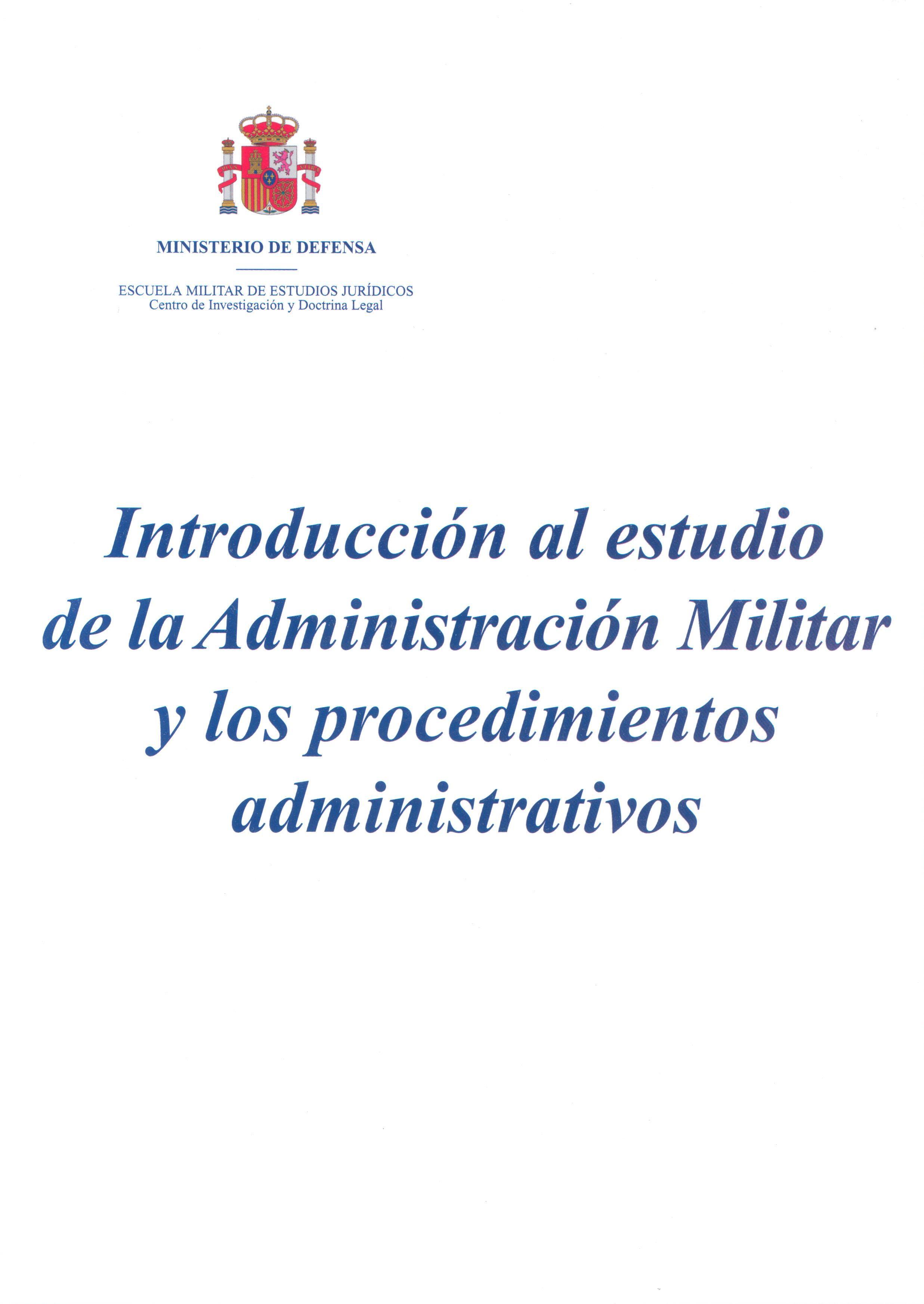 INTRODUCCIÓN AL ESTUDIO DE LA ADMINISTRACIÓN MILITAR Y LOS PROCEDIMIENTOS ADMINISTRATIVOS