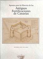 APUNTES PARA LA HISTORIA DE LAS ANTIGUAS FORTIFICACIONES DE CANARIAS