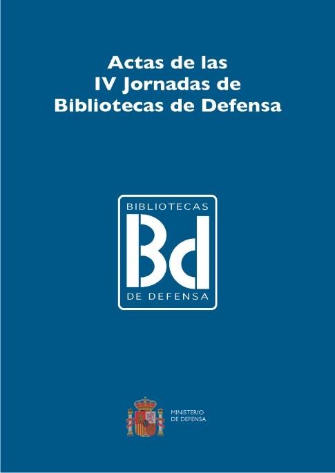 ACTAS DE LAS IV JORNADAS DE BIBLIOTECAS DE DEFENSA
