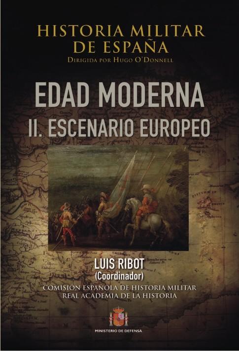 HISTORIA MILITAR DE ESPAÑA. TOMO III. EDAD MODERNA. VOL. II. ESCENARIO EUROPEO