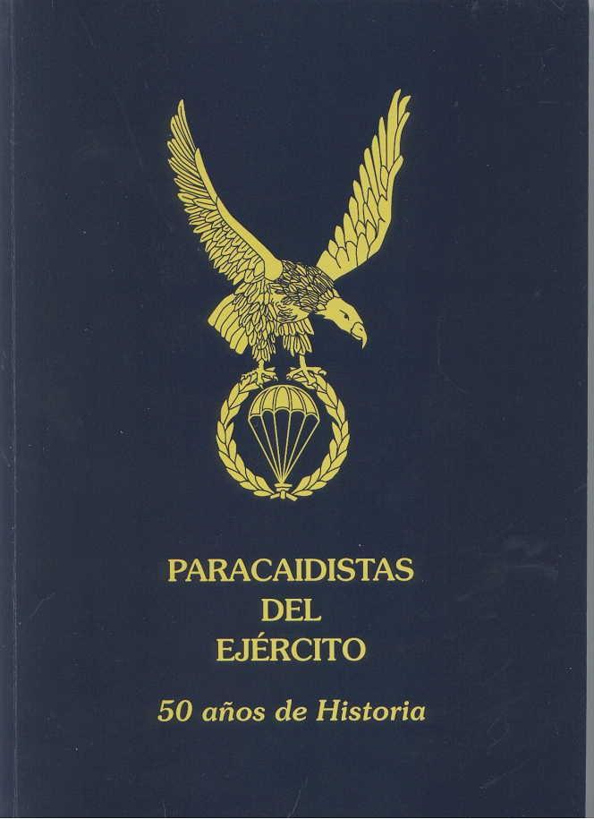 PARACAIDISTAS DEL EJÉRCITO. 50 años de Historia