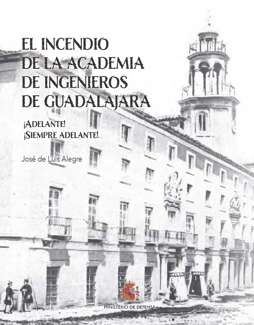 El incendio de la Academia de Ingenieros de Guadalajara. ¡Adelante! ¡Siempre adelante!