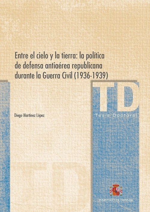 Entre el cielo y la tierra: la política de defensa antiaérea republicana durante la Guerra Civil (1936-1939)