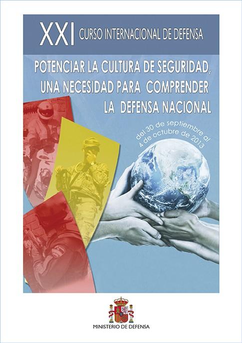 XXI CURSO INTERNACIONAL DE DEFENSA: POTENCIAR LA CULTURA DE SEGURIDAD, UNA NECESIDAD PARA COMPRENDER LA DEFENSA NACIONAL