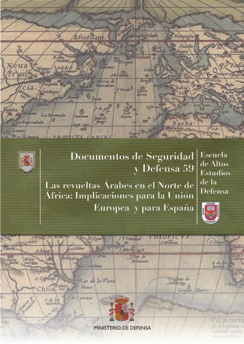 REVUELTAS ÁRABES EN EL NORTE DE ÁFRICA: IMPLICACIONES PARA LA UNIÓN EUROPEA Y PARA ESPAÑA, LAS