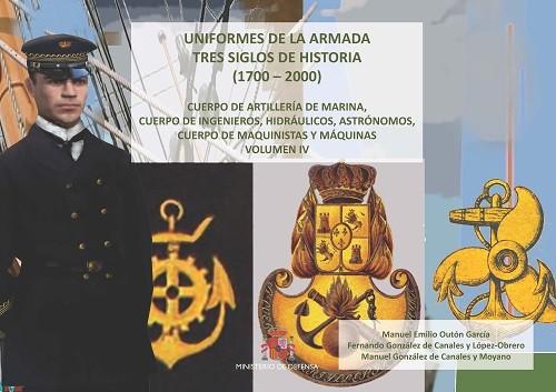 UNIFORMES DE LA ARMADA. TRES SIGLOS DE HISTORIA (1700-2000). CUERPO DE ARTILLERIA DE MARINA, DE INGENIEROS, HIDRAULICOS, ASTRÓNOMOS, CUERPO DE MAQUINISTAS Y MÁQUINAS. VOLUMEN IV