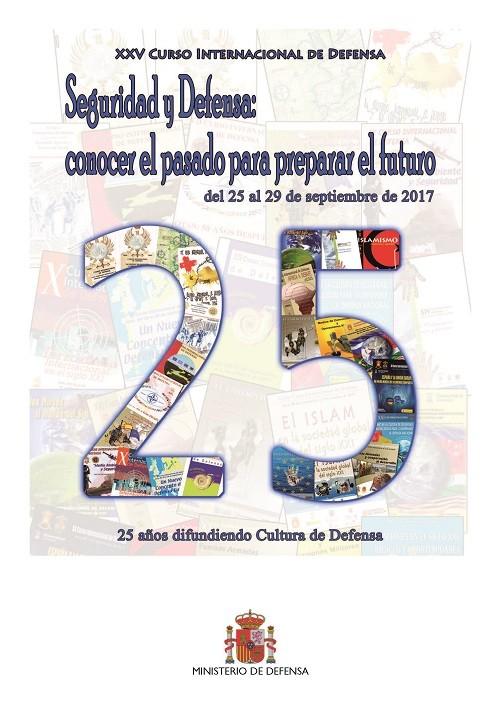 XXV CURSO INTERNACIONAL DE DEFENSA JACA. SEGURIDAD Y DEFENSA: CONOCER EL PASADO PARA PREPARAR EL FUTURO