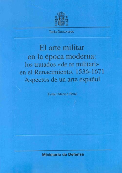 """EL ARTE MILITAR EN LA ÉPOCA MODERNA: LOS TRATADOS DE """"RE MILITARI"""" EN EL RENACIMIENTO, 1536-1671: ASPECTOS DE UN ARTE ESPAÑOL"""