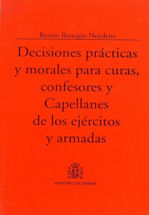 DECISIONES PRÁCTICAS Y MORALES PARA CURAS, CONFESORES Y CAPELLANES DE LOS EJÉRCITOS Y ARMADAS