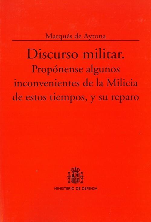 DISCURSO MILITAR: PROPÓNENSE ALGUNOS INCONVENIENTES DE LA MILICIA DE ESTOS TIEMPOS, Y SU REPARTO