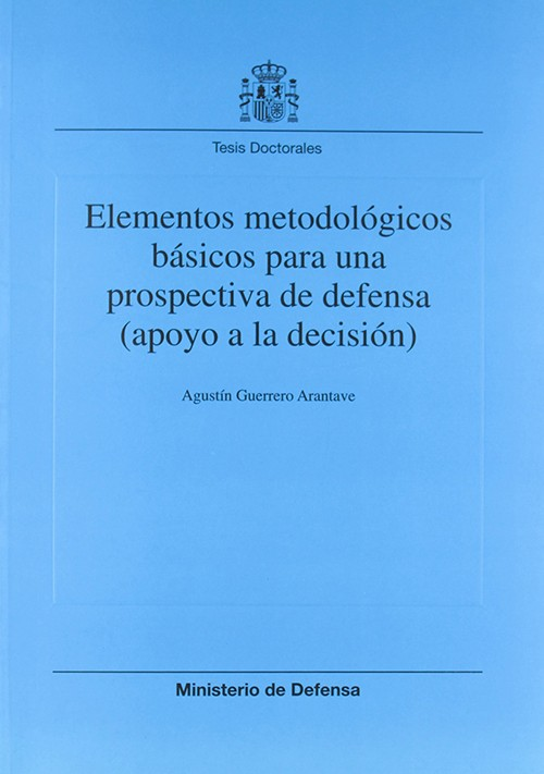ELEMENTOS METODOLÓGICOS BÁSICOS PARA UNA PROSPECTIVA DE DEFENSA (APOYO A LA DECISIÓN)