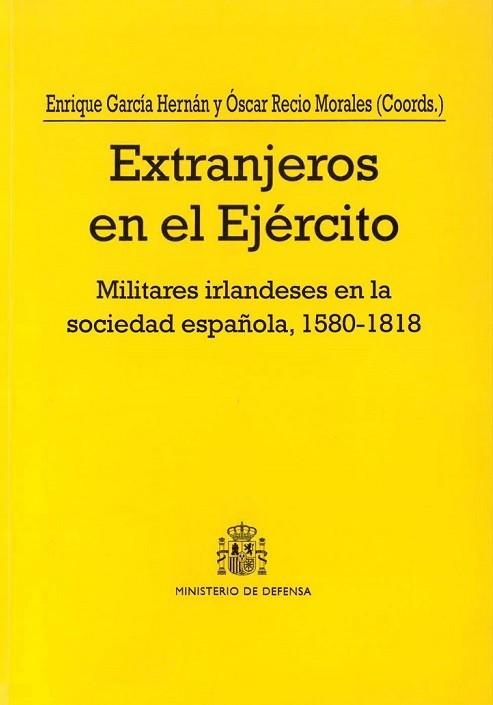 EXTRANJEROS EN EL EJÉRCITO: MILITARES IRLANDESES EN LA SOCIEDAD ESPAÑOLA (1580-1818)