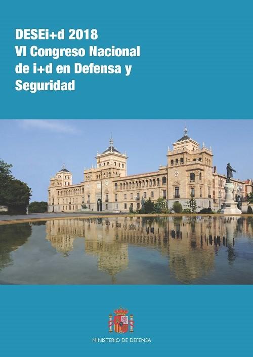 DESEI+D 2018 VI CONGRESO NACIONAL DE I+D EN DEFENSA Y SEGURIDAD