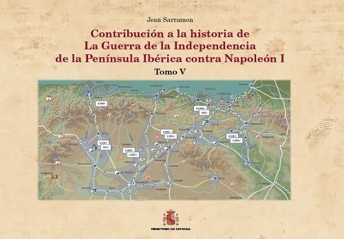 CONTRIBUCIÓN A LA HISTORÍA DE LA GUERRA DE LA INDEPENDENCIA DE LA PENÍNSULA IBÉRICA CONTRA NAPOLEÓN I. TOMO V. QUINTA FASE: EL DECLIVE. QUINTA PARTE: EN LA RETAGUARDIA DE LOS EJÉRCITOS IMPERIALES, LAS PROVINCIAS DEL NORTE