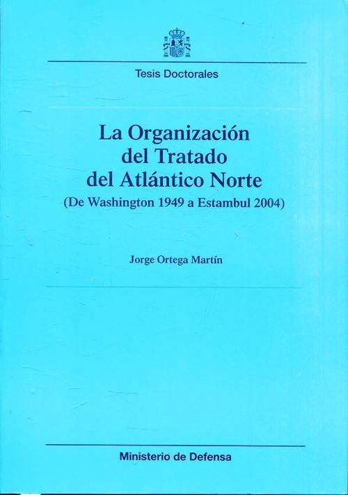 ORGANIZACIÓN DEL TRATADO DEL ATLÁNTICO NORTE. DE WASHINGTON 1949 A ESTAMBUL 2004