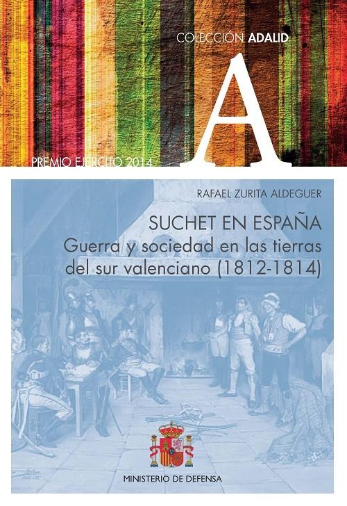 SUCHET EN ESPAÑA. GUERRA Y SOCIEDAD EN LAS TIERRAS DEL SUR VALENCIANO (1812-1814)