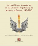 LA HERÁLDICA Y LA ORGÁNICA DE LAS UNIDADES LOGÍSTICAS Y DE APOYO A LA FUERZA (1940-2015)