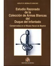 ESTUDIO RAZONADO DE LA COLECCIÓN DE ARMAS BLANCAS DEL DUQUE DEL INFANTADO CONSERVADAS EN EL MUSEO NAVAL DE MADRID