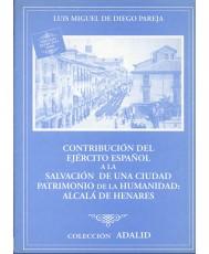 CONTRIBUCIÓN DEL EJÉRCITO ESPAÑOL A LA SALVACIÓN DE UNA CIUDAD PATRIMONIO DE LA HUMANIDAD: ALCALÁ DE HENARES