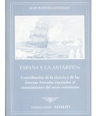ESPAÑA Y LA ANTÁRTIDA: CONTRIBUCIÓN DE LA CIENCIA Y DE LAS FUERZAS ARMADAS AL CONOCIMIENTO DE LA ANTÁRTIDA