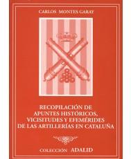 RECOPILACIÓN DE APUNTES HISTÓRICOS, VICISITUDES Y EFEMÉRIDES DE LA ARTILLERÍA EN CATALUÑA