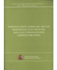 NORMATIVA REGULADORA DEL MILITAR PROFESIONAL EN EL INICIO DEL SIGLO XXI Y OTROS ESTUDIOS JURÍDICOS MILITARES