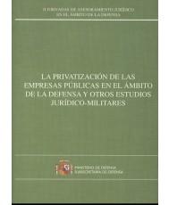PRIVATIZACIÓN DE LAS EMPRESAS PÚBLICAS EN EL ÁMBITO DE LA DEFENSA Y OTROS ESTUDIOS JURÍDICOMILITARES, LA