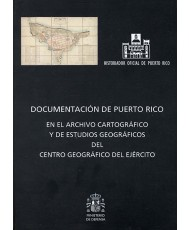 DOCUMENTACIÓN DE PUERTO RICO EN EL ARCHIVO CARTOGRÁFICO Y DE ESTUDIOS GEOGRÁFICOS DEL CENTRO GEOGRÁFICO DEL EJÉRCITO