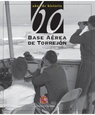 60 AÑOS DE HISTORIA DE LA BASE AÉREA DE TORREJÓN