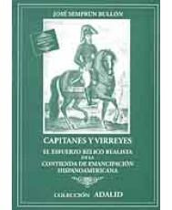 CAPITANES Y VIRREYES. EL ESFUERZO BÉLICO REALISTA EN LA CONTIENDA DE EMANCIPACIÓN HISPANOAMERICANA