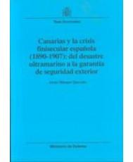 CANARIAS Y LA CRISIS FINISECULAR ESPAÑOLA (1890-1907): DEL DESASTRE ULTRAMARINO A LA GARANTÍA DE SEGURIDAD EXTERIOR