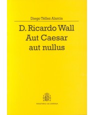 D. RICARDO WALL, AUT CAESAR AUT NULLUS