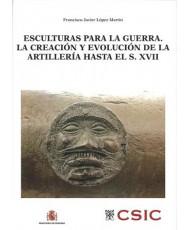 ESCULTURAS PARA LA GUERRA: LA CREACIÓN Y EVOLUCIÓN DE LA ARTILLERÍA HASTA EL S. XVII
