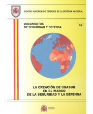 LA CREACIÓN DE UNASUR EN EL MARCO DE LA SEGURIDAD Y LA DEFENSA